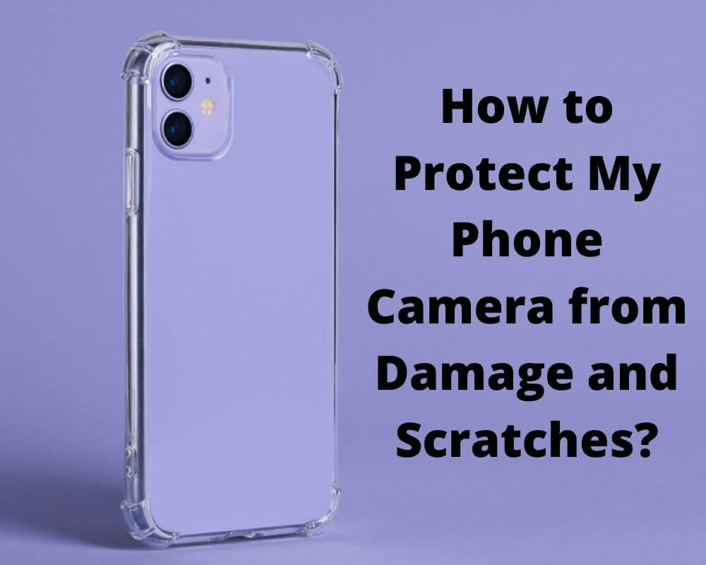 How to Protect and cover your Phone Camera from Damage