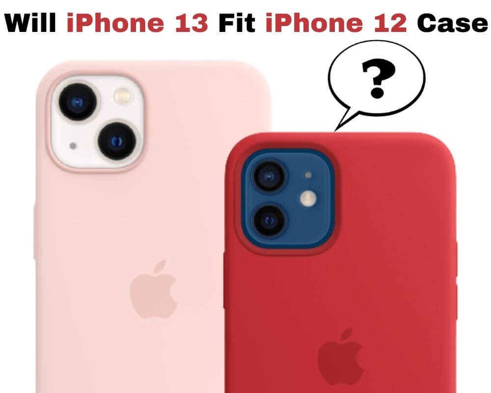 will iPhone 13 cases fit in iPhone 12 - comparison and difference